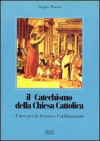 Il catechismo della Chiesa cattolica. Linee per la lettura e l'utilizzazione.