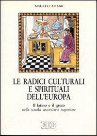 Le radici culturali e spirituali dell'Europa. Il latino e il greco nella scuola secondaria superiore