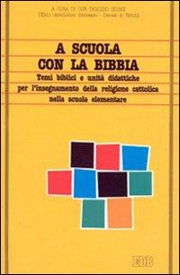 A scuola con la Bibbia. Temi biblici e unità didattiche per l'insegnamento della religione cattolica nella scuola elementare