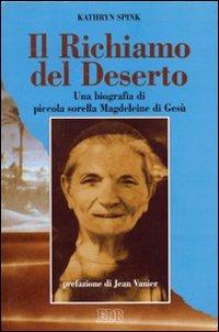 Il richiamo del deserto. Una biografia di piccola sorella Magdeleine di Gesù.