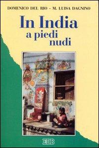 In India a piedi nudi. Pietro Caironi missionario tra i paria.