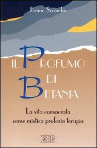 Il profumo di Betania. La vita consacrata come mistica, profezia, terapia. Guida alla lettura dell'esortazione apostolica