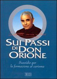 Sui passi di don Orione. Instaurare omnia in Christo. Sussidio per la formazione al carisma