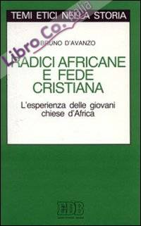 Radici africane e fede cristiana. L'esperienza delle giovani Chiese d'Africa.