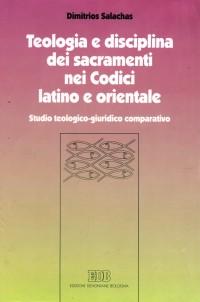 Teologia e disciplina dei sacramenti nei codici latino e orientale. Studio teologico-giuridico comparativo.