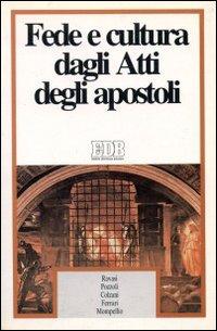 Fede e cultura dagli Atti degli Apostoli. Ciclo di conversazioni organizzate dal Centro culturale San Fedele, Milano