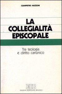 La collegialità episcopale. Tra teologia e diritto canonico.