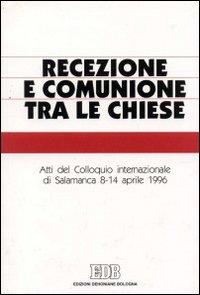 Recezione e comunione tra le Chiese. Atti del Colloquio internazionale (Salamanca, 8-14 aprile 1996).