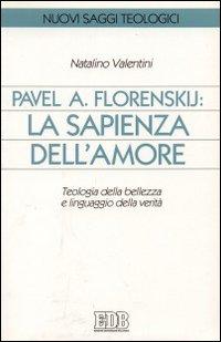 Pavel A. Florenskij: la sapienza dell'amore. Teologia della bellezza e linguaggio della verità