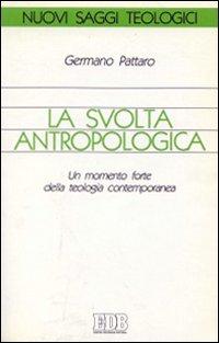 La svolta antropologica. Un momento forte della teologia contemporanea.