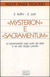 Mysterion e sacramentum. La sacramentalità negli scritti dei padri e nei testi liturgici primitivi.