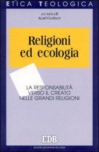 Religioni ed ecologia. La responsabilità verso il creato nelle grandi religioni.