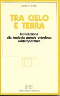 Tra cielo e terra. Introduzione alla teologia morale ortodossa contemporanea.