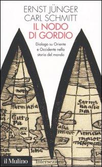Il nodo di Gordio. Dialogo su Oriente e Occidente nella storia del mondo