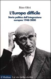 L'Europa difficile. Storia politica dell'integrazione europea 1948-2000