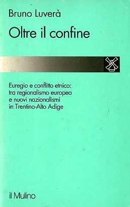 Oltre il confine. Regionalismo europeo e nuovi nazionalismi in Trentino Alto Adige