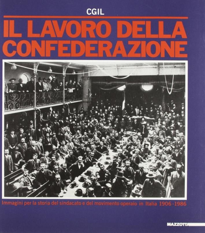 CGIL. Il lavoro della Confederazione. Immagini per la storia del sindacato e del movimento operaio in Italia (1906-1986)