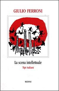 La scena intellettuale. Tipi italiani