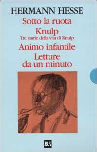 Sotto la ruota-Knulp. Tre storie della vita di Knulp-Animo infantile-Letture da un minuto