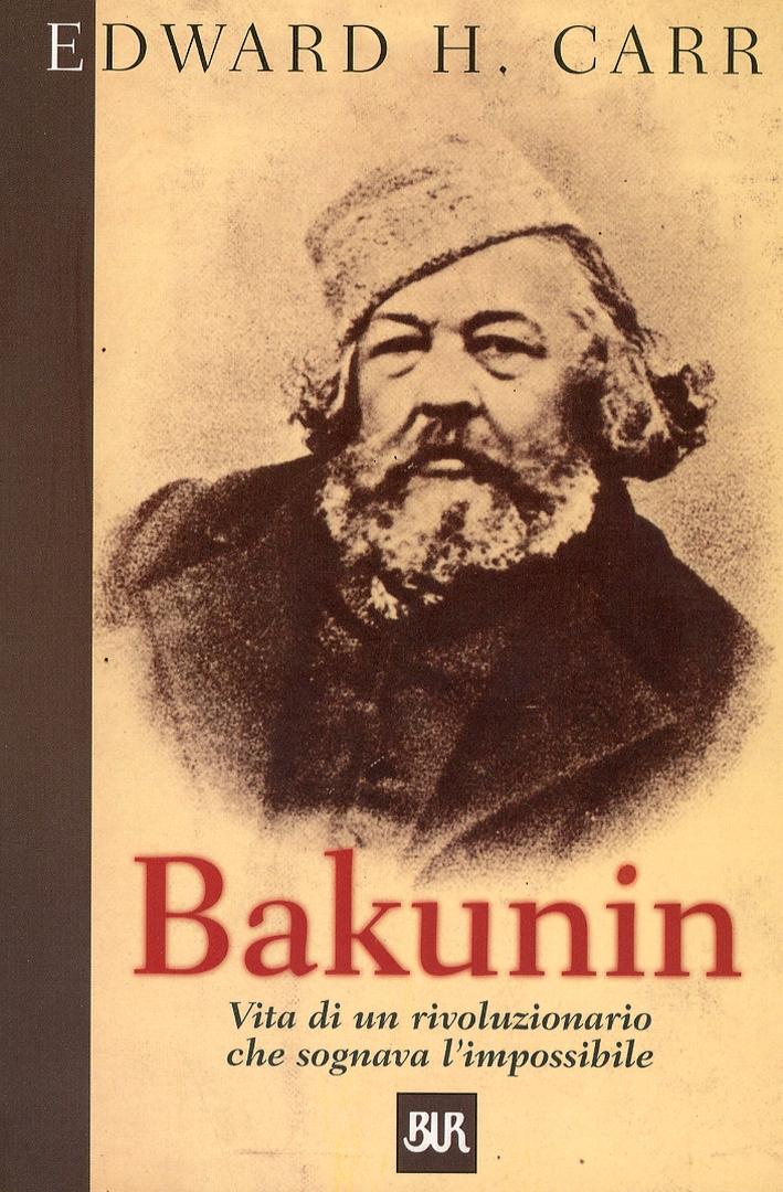 Bakunin. Vita di un rivoluzionario che sognava l'impossibile.