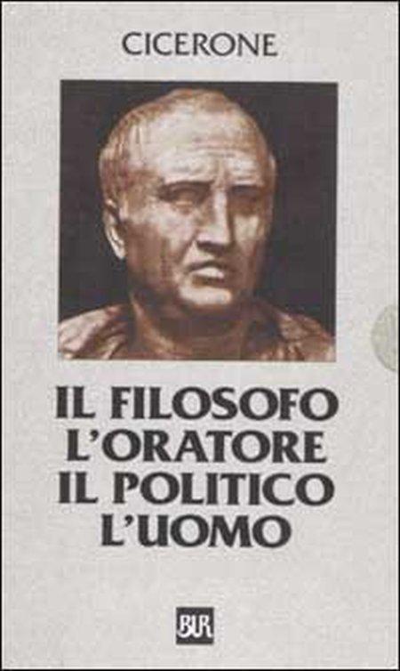 Il filosofo, l'oratore, il politico, l'uomo. Testo latino a fronte