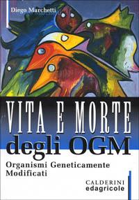 Vita e morte degli OGM. Organismi geneticamente modificati