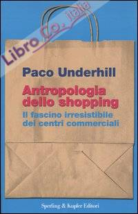 Antropologia dello shopping. Il fascino irresistibile dei centri commerciali