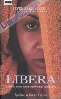 Libera. L'odissea di una donna eritrea in fuga dalla guerra