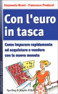 Con l'euro in tasca. Come imparare rapidamente ad acquistare e vendere con la nuova moneta