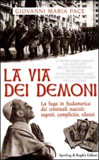 La via dei demoni. La fuga in Sudamerica dei criminali nazisti: segreti, complicità, silenzi