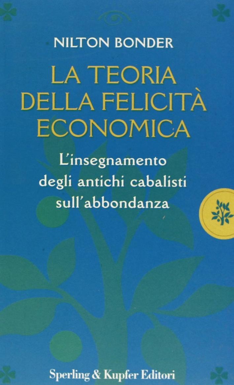 La teoria della felicità economica. L'insegnamento degli antichi cabalisti sull'abbondanza