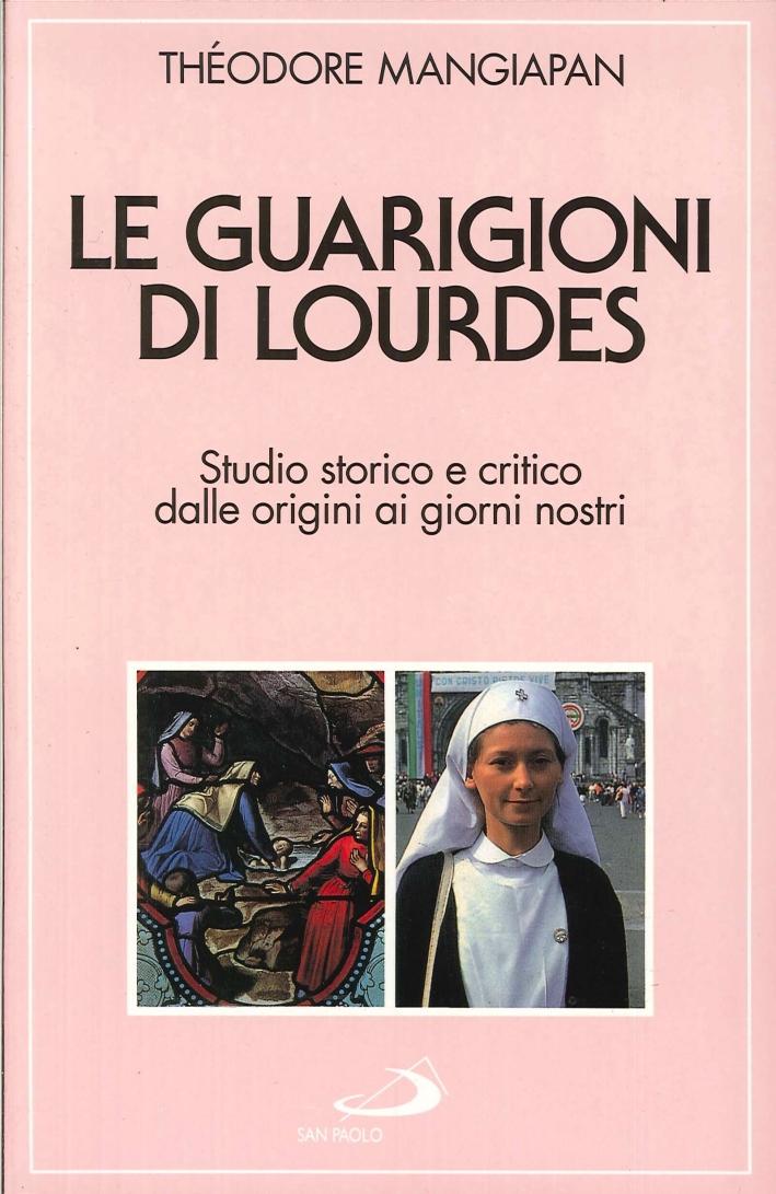Le guarigioni di Lourdes. Studio storico e critico dalle origini ai nostri giorni