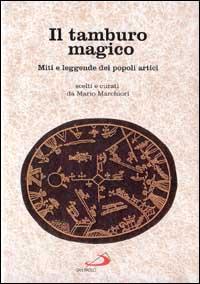Il tamburo magico. Miti e leggende dei popoli artici.
