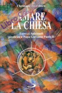 Amare la Chiesa. Esercizi spirituali predicati a papa Giovanni Paolo II.