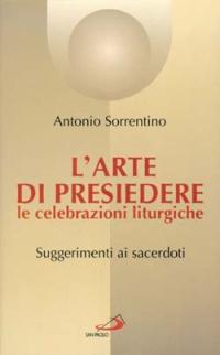L'arte di presiedere le celebrazioni liturgiche. Suggerimenti ai sacerdoti