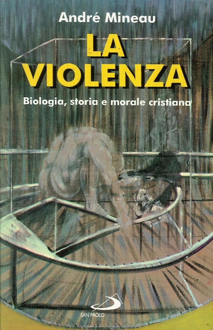 La violenza. Biologia, storia e morale cristiana