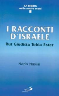 I racconti d'Israele. Rut, Giuditta, Tobia, Ester