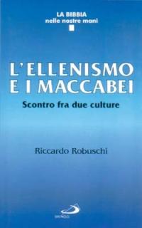 L'ellenismo e i Maccabei. Scontro fra due culture