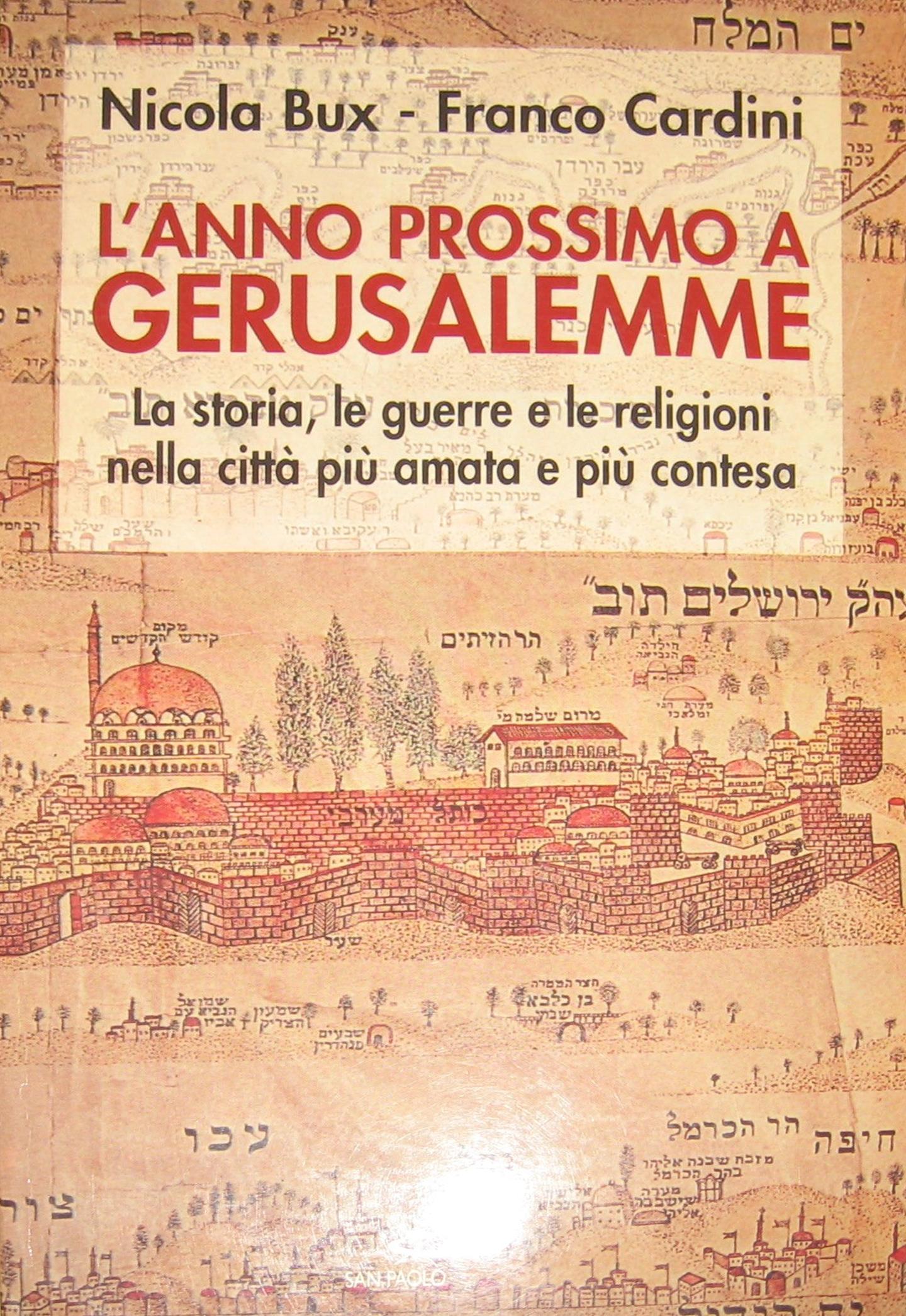 L'anno prossimo a Gerusalemme. La storia, le guerre e le religioni nella città più amata e contesa