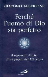 Perché l'uomo di Dio sia perfetto. Il segreto di riuscita di un profeta del XX secolo