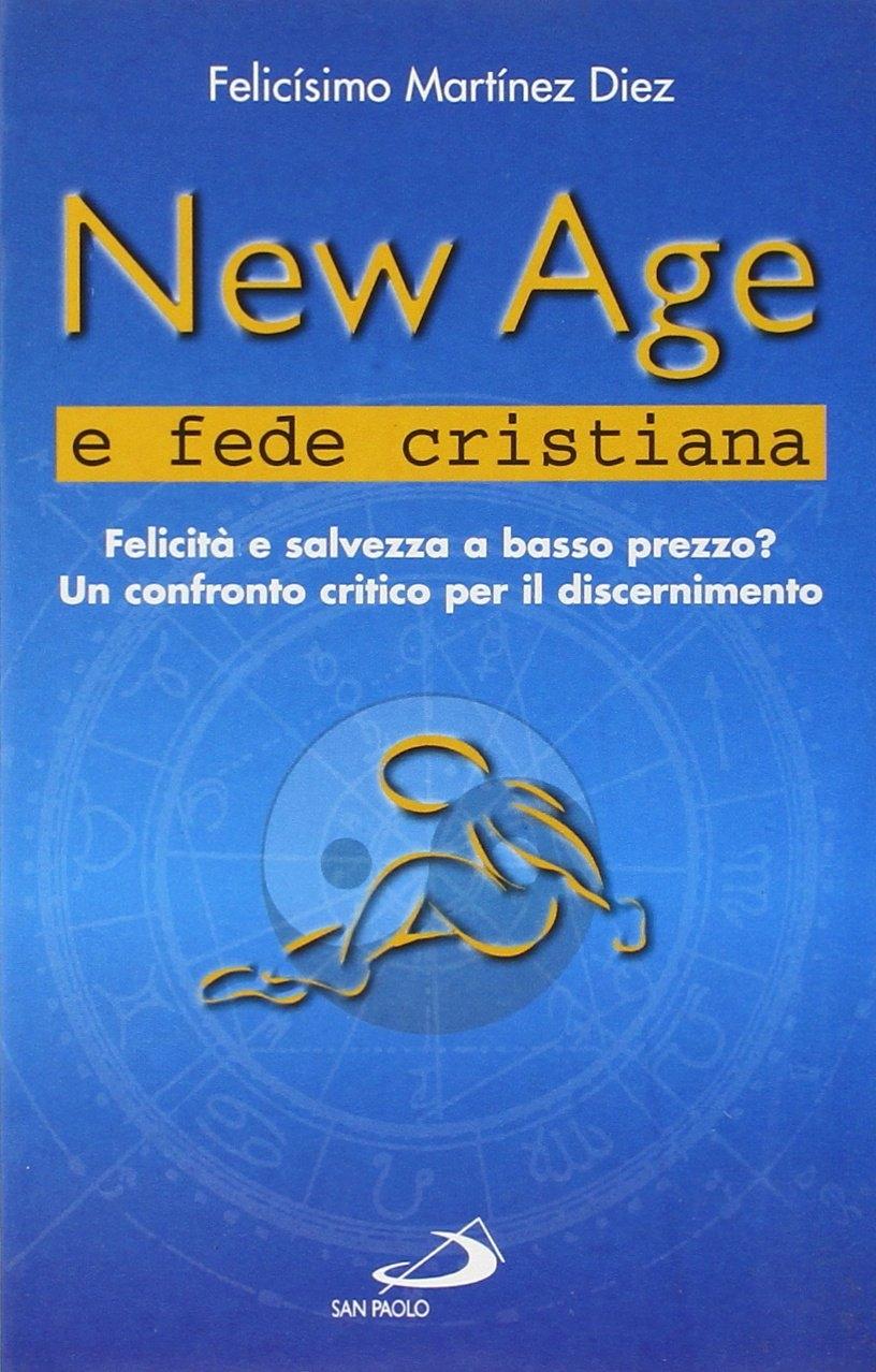 New Age e fede cristiana. Felicità e salvezza a basso prezzo? Un confronto critico per il discernimento.