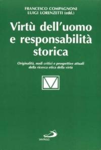 Virtù dell'uomo e responsabilità storica. Originalità, nodi critici e prospettive attuali della ricerca etica della virtù.