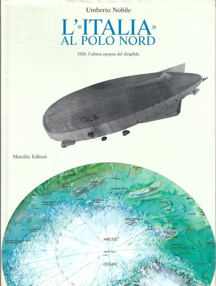 L'Italia al Polo Nord. 1928: l'ultima epopea del dirigibile.