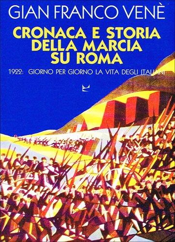 Cronaca e storia della marcia su Roma. 1922: giorno per giorno la vita degli italiani.