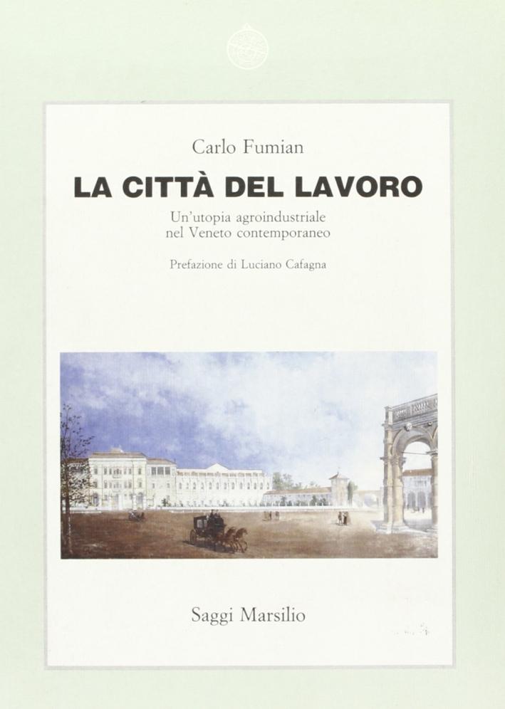 La città del lavoro. Un'utopia agroindustriale nel Veneto contemporaneo.