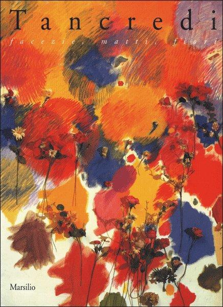 Tancredi. Facezie, motti, fiori. Catalogo della mostra (Bologna).