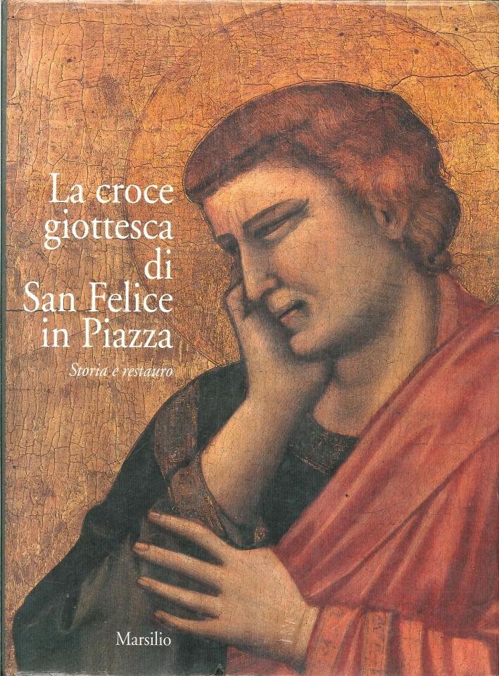 La Croce Giottesca di San Felice in Piazza. Storia e Restauro.