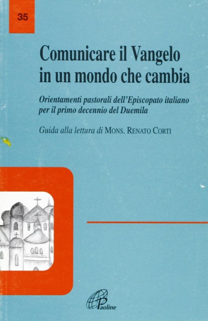 Comunicare il vangelo in un mondo che cambia. Orientamenti pastorali dell'episcopato italiano per il primo decennio del 2000. Con guida alla lettura
