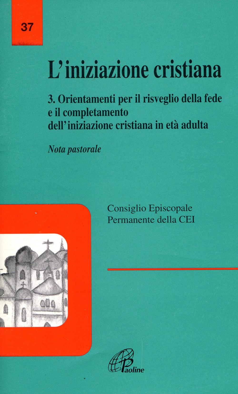 L'Iniziazione Cristiana. Vol. 3: Orientamenti per il Risveglio della Fede e il Completamento dell'Iniziazione Cristiana in Età Adulta. Nota Pastorale