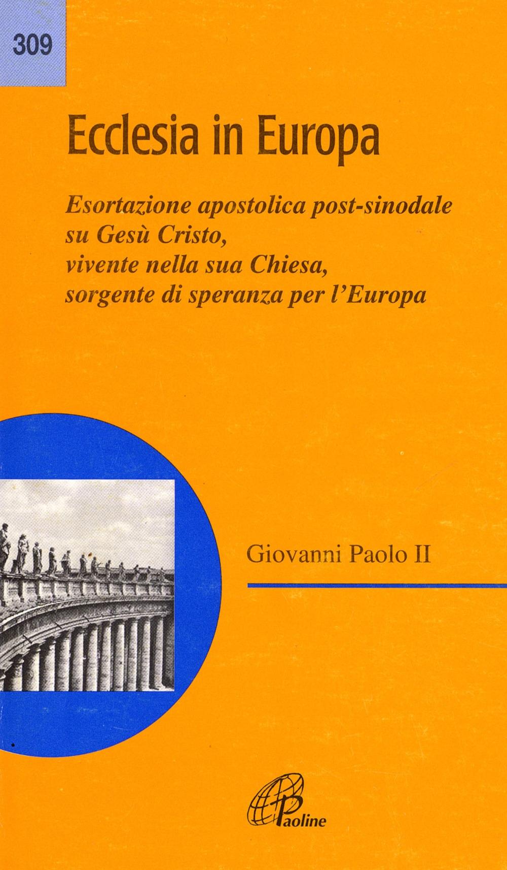 Ecclesia in Europa. Esortazione apostolica post-sinodale su Gesù Cristo, vivente nella sua Chiesa, sorgente di speranza per l'Europa